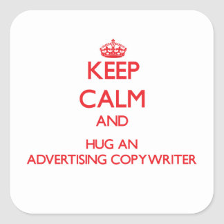 Keep Calm and Hug an Advertising Copywriter Square Stickers