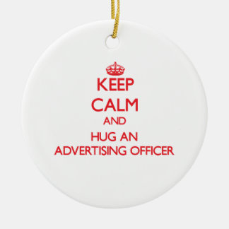 Keep Calm and Hug an Advertising Officer Ornaments