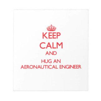 Keep Calm and Hug an Aeronautical Engineer Memo Notepads