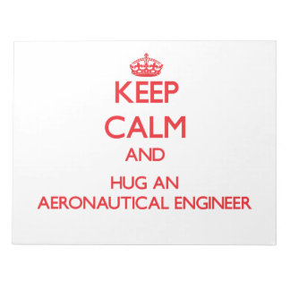 Keep Calm and Hug an Aeronautical Engineer Note Pads