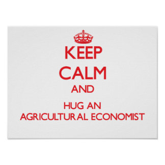 Keep Calm and Hug an Agricultural Economist Posters