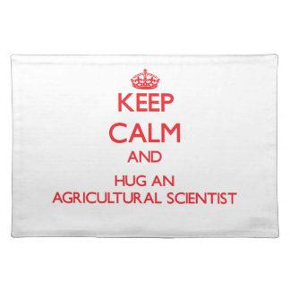 Keep Calm and Hug an Agricultural Scientist Placemat