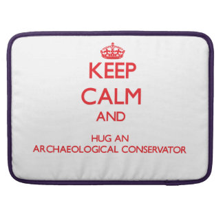 Keep Calm and Hug an Archaeological Conservator Sleeves For MacBooks