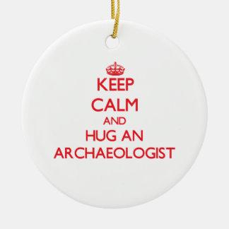 Keep Calm and Hug an Archaeologist Ornament