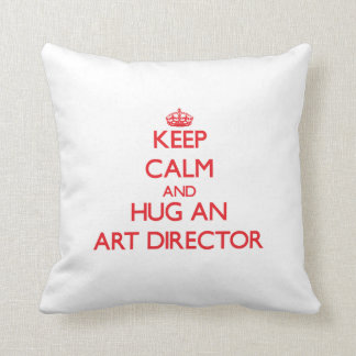 Keep Calm and Hug an Art Director Pillow