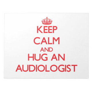 Keep Calm and Hug an Audiologist Note Pads