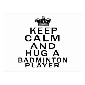 Keep Calm And Hug An Badminton Player Postcard