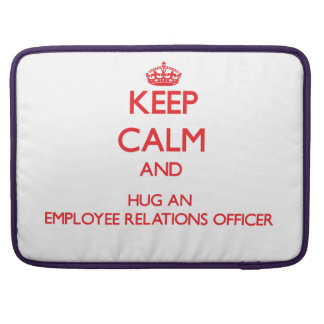 Keep Calm and Hug an Employee Relations Officer MacBook Pro Sleeves