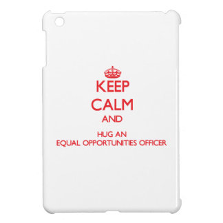 Keep Calm and Hug an Equal Opportunities Officer iPad Mini Case