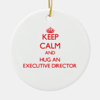 Keep Calm and Hug an Executive Director Ceramic Ornament