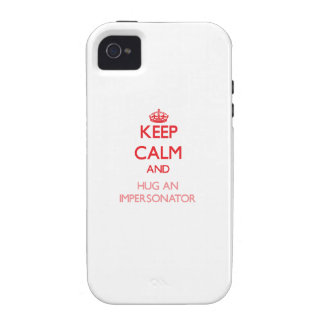 Keep Calm and Hug an Impersonator Case For The iPhone 4