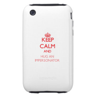 Keep Calm and Hug an Impersonator iPhone 3 Tough Case