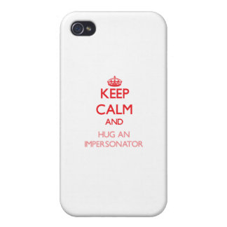 Keep Calm and Hug an Impersonator iPhone 4 Cases
