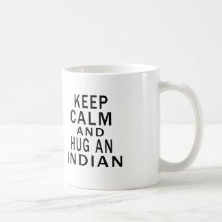 Keep Calm And Hug An Indian Coffee Mugs
