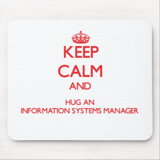Keep Calm and Hug an Information Systems Manager Mousepad