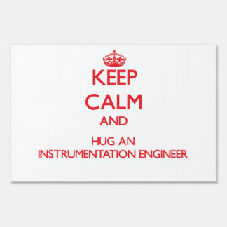 Keep Calm and Hug an Instrumentation Engineer Lawn Signs