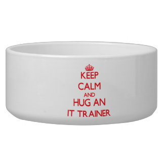 Keep Calm and Hug an It Trainer Pet Food Bowls