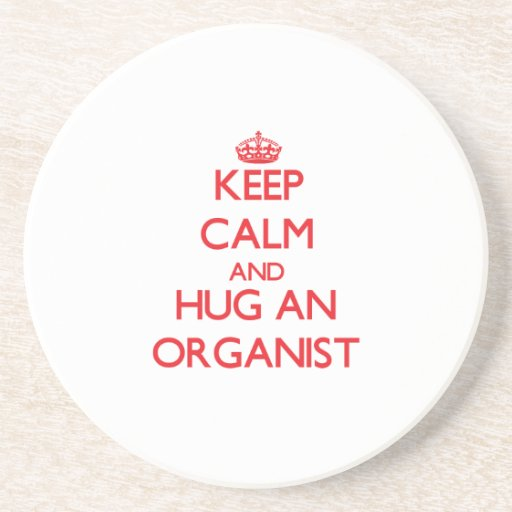 Keep Calm and Hug an Organist Coasters