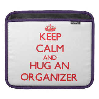 Keep Calm and Hug an Organizer Sleeves For iPads