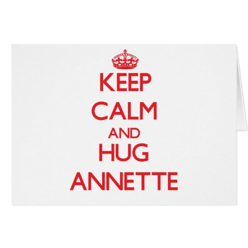 Keep Calm and Hug Annette Greeting Cards