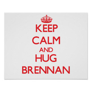 Keep calm and Hug Brennan Posters