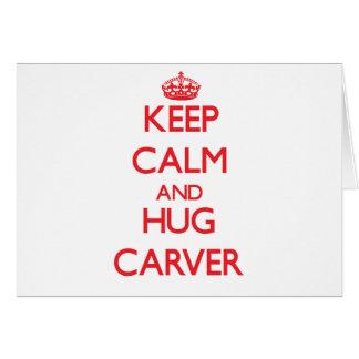 Keep calm and Hug Carver Greeting Cards