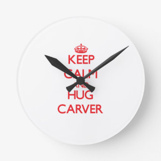 Keep calm and Hug Carver Clocks