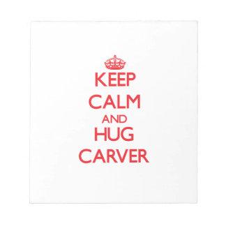 Keep calm and Hug Carver Notepad