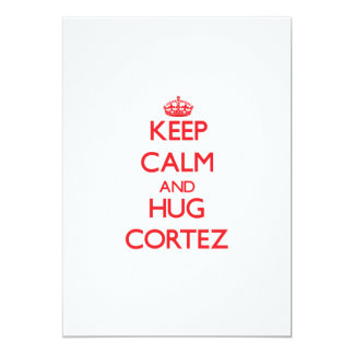 Keep calm and Hug Cortez Personalized Invites
