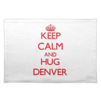 Keep Calm and HUG Denver Place Mat