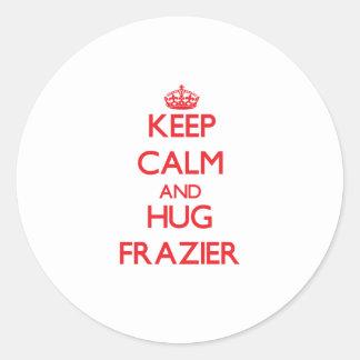 Keep calm and Hug Frazier Round Sticker