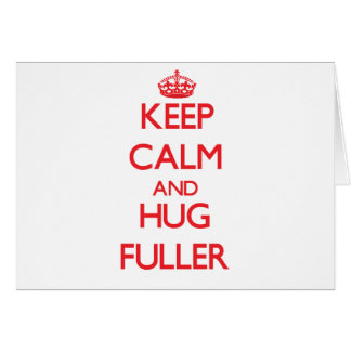 Keep calm and Hug Fuller Greeting Cards