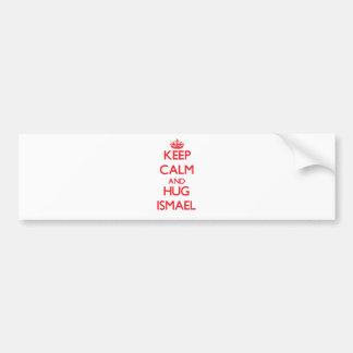 Keep Calm and HUG Ismael Bumper Stickers