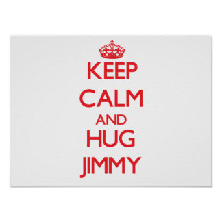 Keep Calm and HUG Jimmy Poster