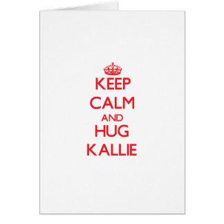 Keep Calm and Hug Kallie Greeting Card