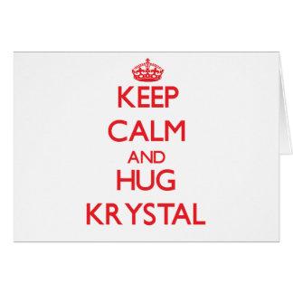 Keep Calm and Hug Krystal Greeting Card
