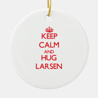 Keep calm and Hug Larsen Ceramic Ornament