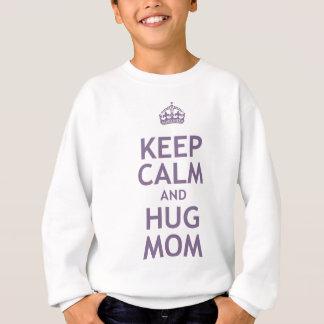 Keep Calm and Hug Mom Sweatshirt