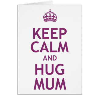 Keep Calm and Hug Mum Cards
