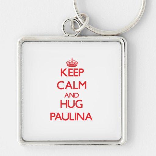 Keep Calm and Hug Paulina Keychain