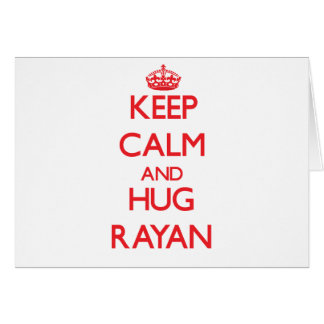 Keep Calm and HUG Rayan Greeting Card