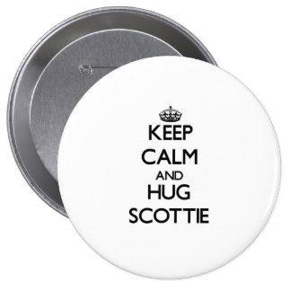 Keep Calm and Hug Scottie Pinback Buttons