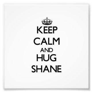 Keep Calm and Hug Shane Photo Art