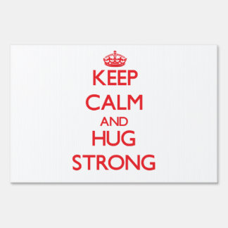 Keep calm and Hug Strong Lawn Sign
