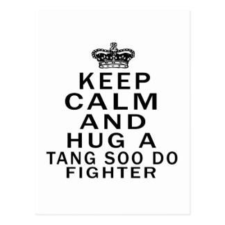 Keep Calm And Hug Tang Soo do Fighter Post Cards