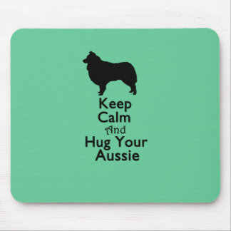 Keep Calm And Hug Your Aussie Mouse Pad