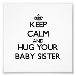 Keep Calm and Hug your Baby Sister Photo