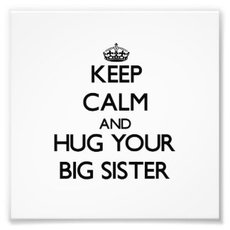 Keep Calm and Hug your Big Sister Photo Art