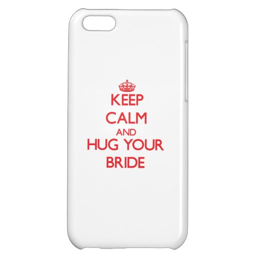 Keep Calm and HUG  your Bride iPhone 5C Cover