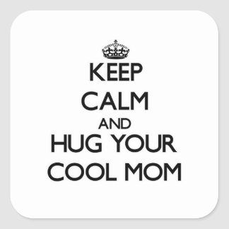 Keep Calm and Hug your Cool Mom Square Stickers